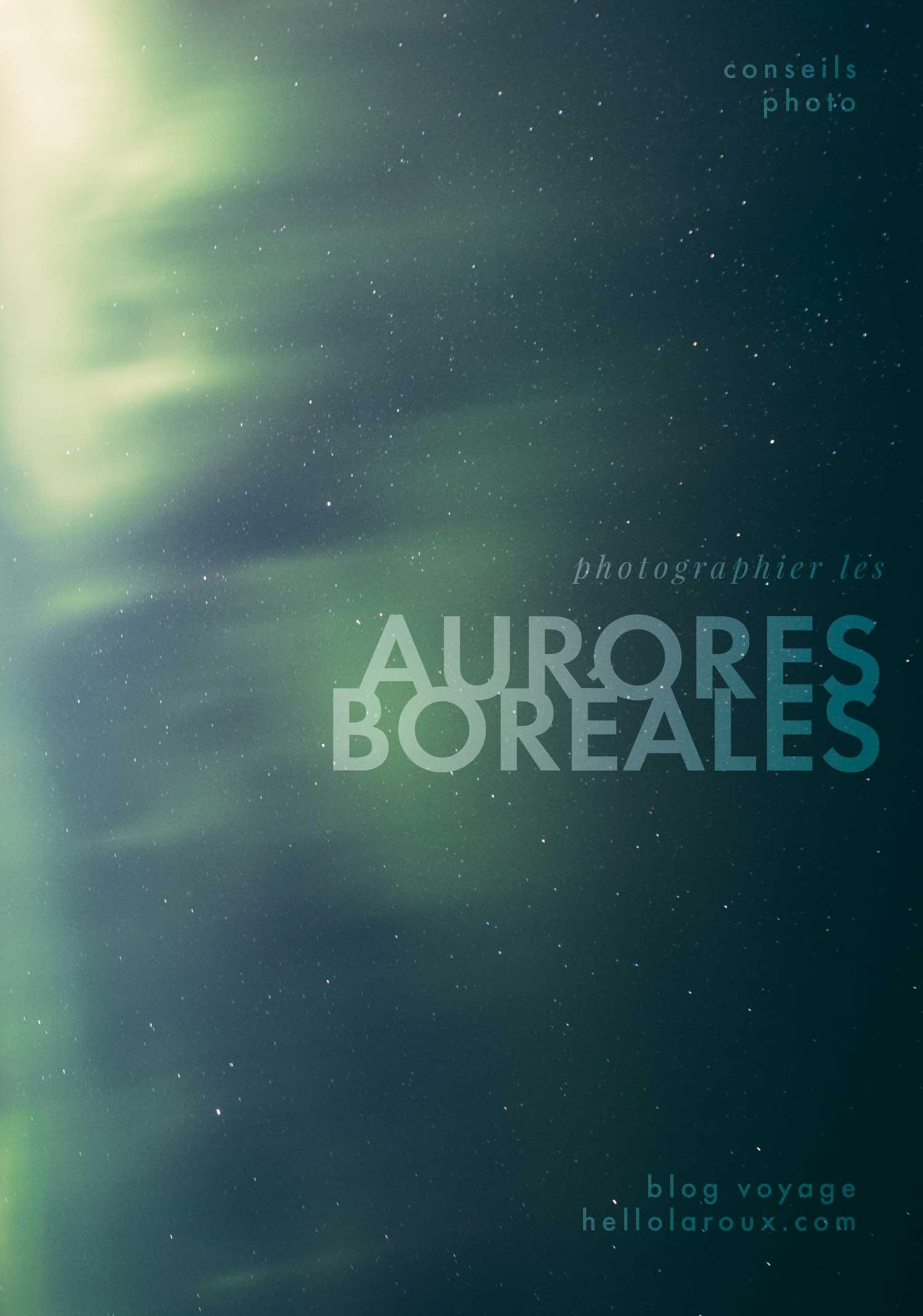 conseils pour photographier les aurores boréales en Laponie