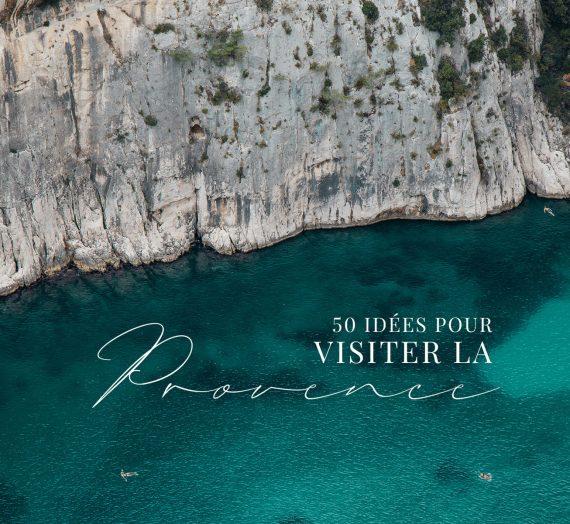 Visiter la Provence — 50 idées pour un weekend entre Terre & Méditerranée